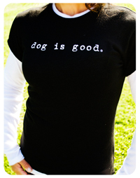 One of Dog is Good's original tees